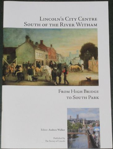 Lincoln's City Centre South of the River Witham - From High Bridge to South Park, edited by Andrew Walker